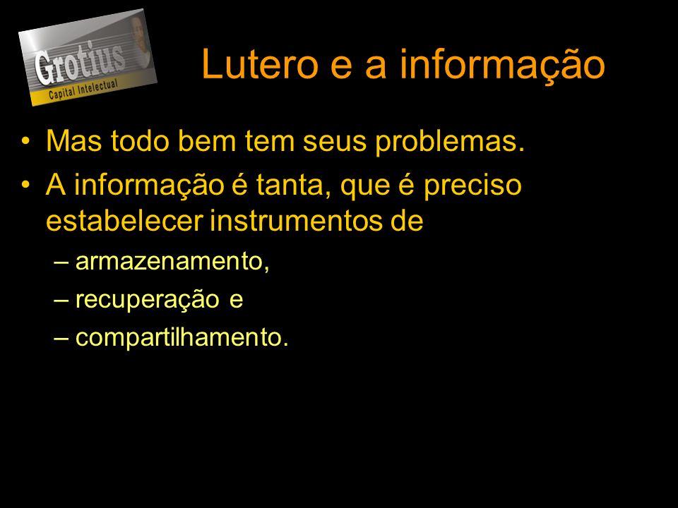 Lutero e a informação Mas todo bem tem seus problemas.