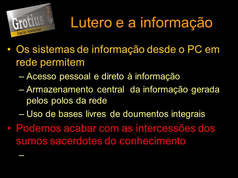 Lutero e a informação Os sistemas de informação desde o PC em rede permitem. Acesso pessoal e direto à informação.