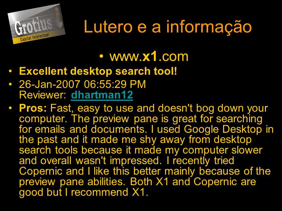 Lutero e a informação www.x1.com Excellent desktop search tool!