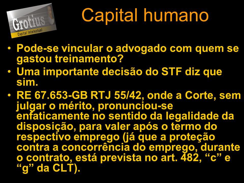 Capital humano Pode-se vincular o advogado com quem se gastou treinamento Uma importante decisão do STF diz que sim.
