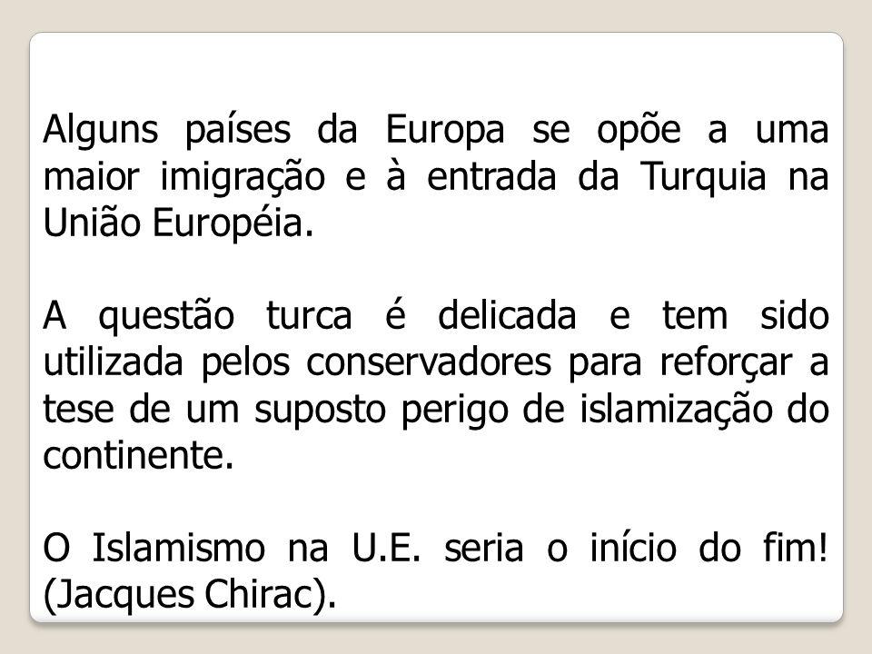Alguns países da Europa se opõe a uma maior imigração e à entrada da Turquia na União Européia.