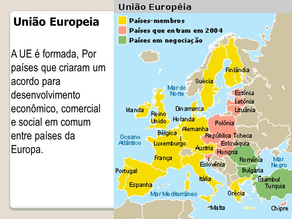 União Europeia A UE é formada, Por países que criaram um acordo para desenvolvimento econômico, comercial e social em comum entre países da Europa.