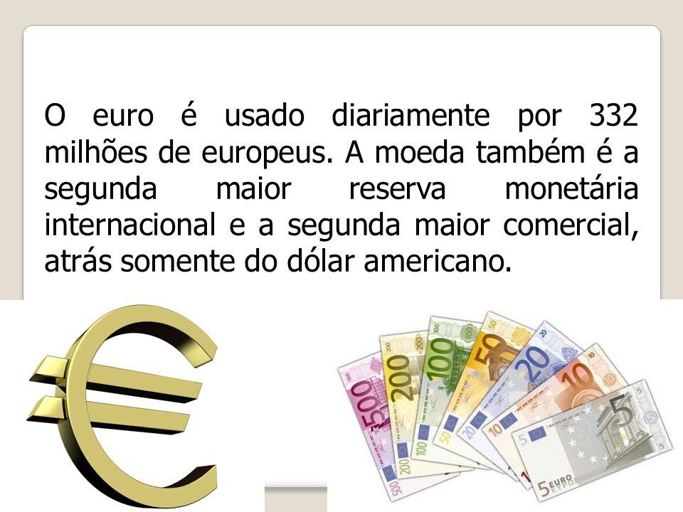 O euro é usado diariamente por 332 milhões de europeus
