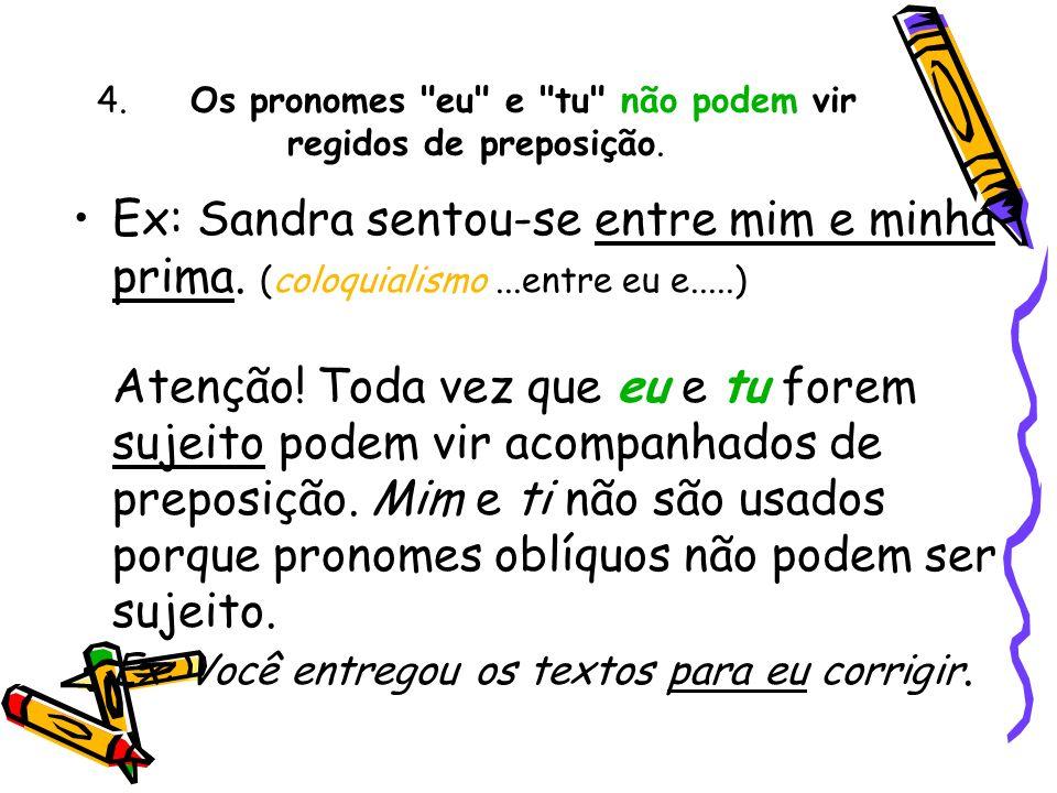4. Os pronomes eu e tu não podem vir regidos de preposição.