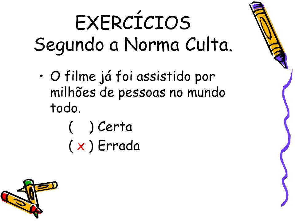 EXERCÍCIOS Segundo a Norma Culta.