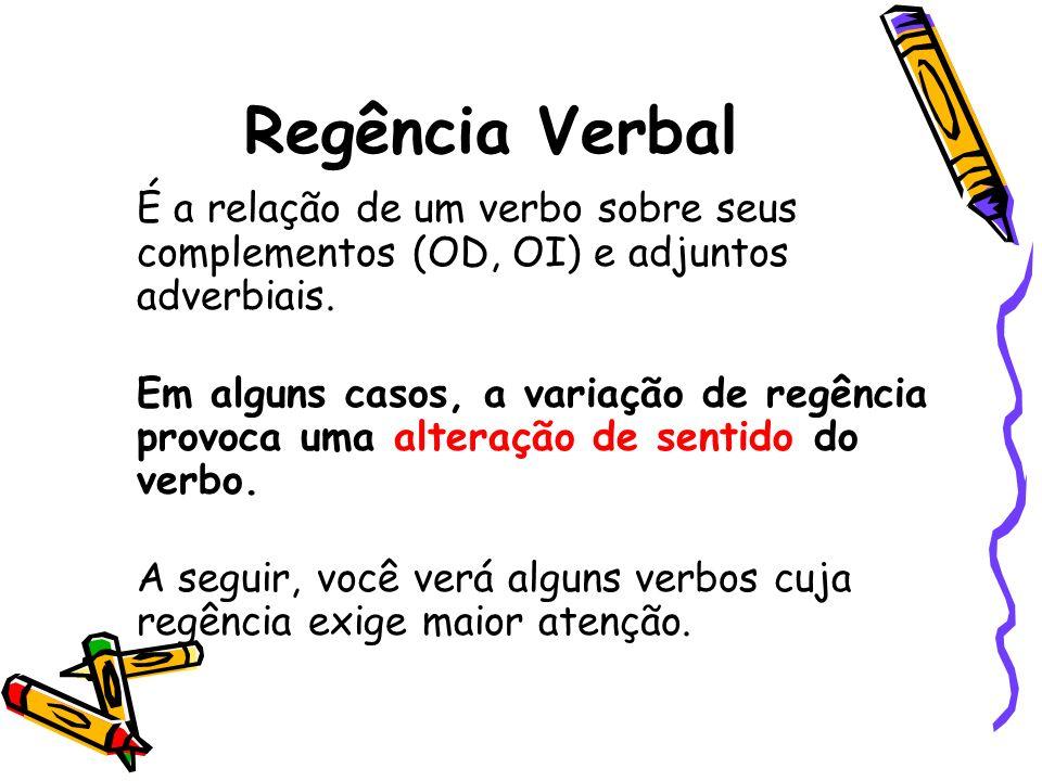Regência Verbal É a relação de um verbo sobre seus complementos (OD, OI) e adjuntos adverbiais.