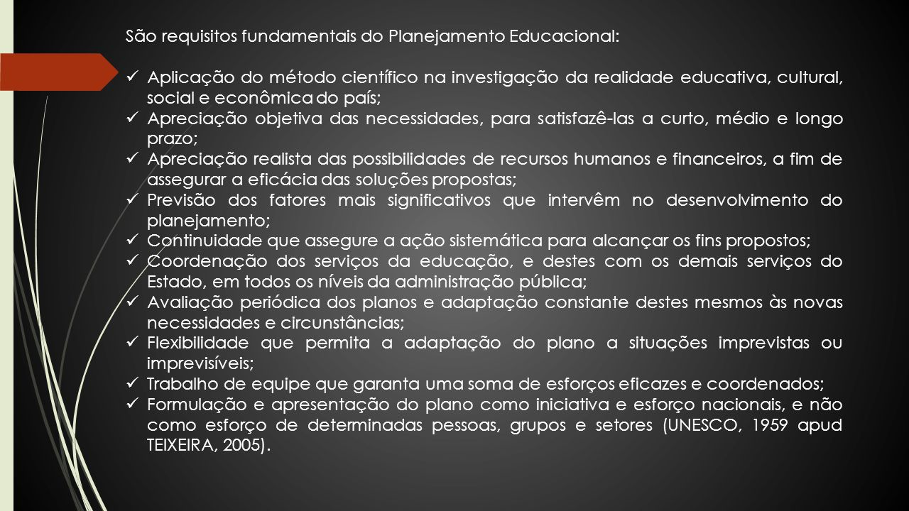 São requisitos fundamentais do Planejamento Educacional: