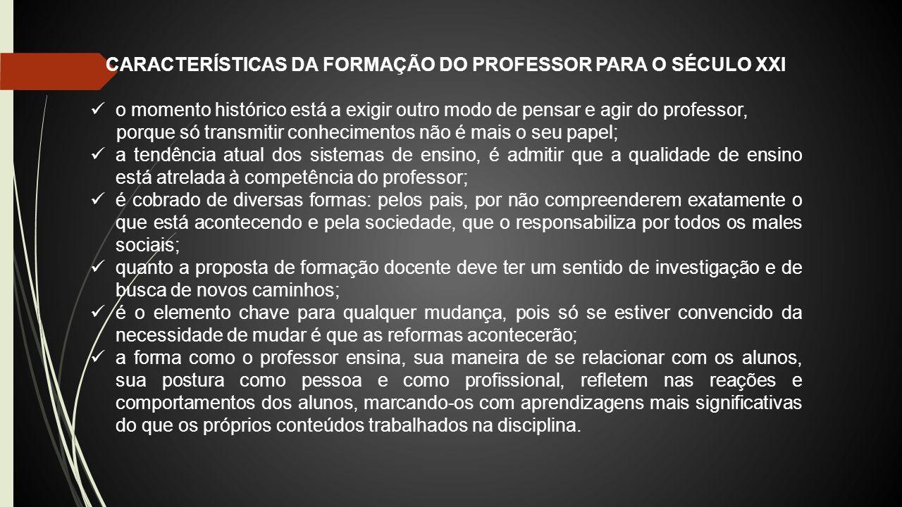 CARACTERÍSTICAS DA FORMAÇÃO DO PROFESSOR PARA O SÉCULO XXI