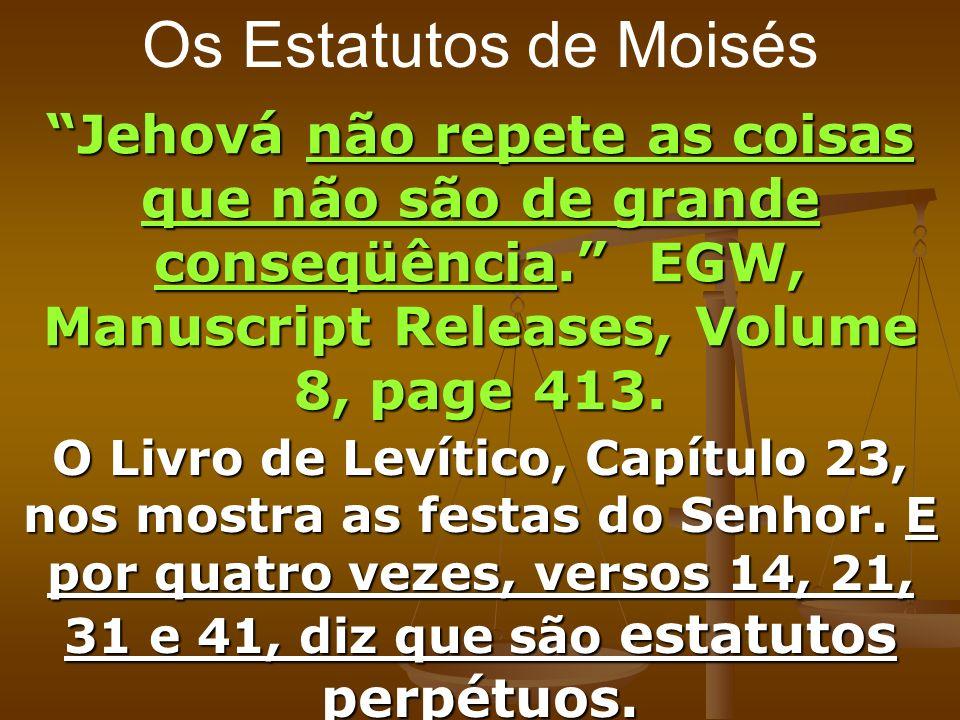 Os Estatutos de Moisés Jehová não repete as coisas que não são de grande conseqüência. EGW, Manuscript Releases, Volume 8, page 413.