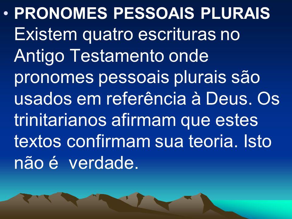 PRONOMES PESSOAIS PLURAIS Existem quatro escrituras no Antigo Testamento onde pronomes pessoais plurais são usados em referência à Deus.