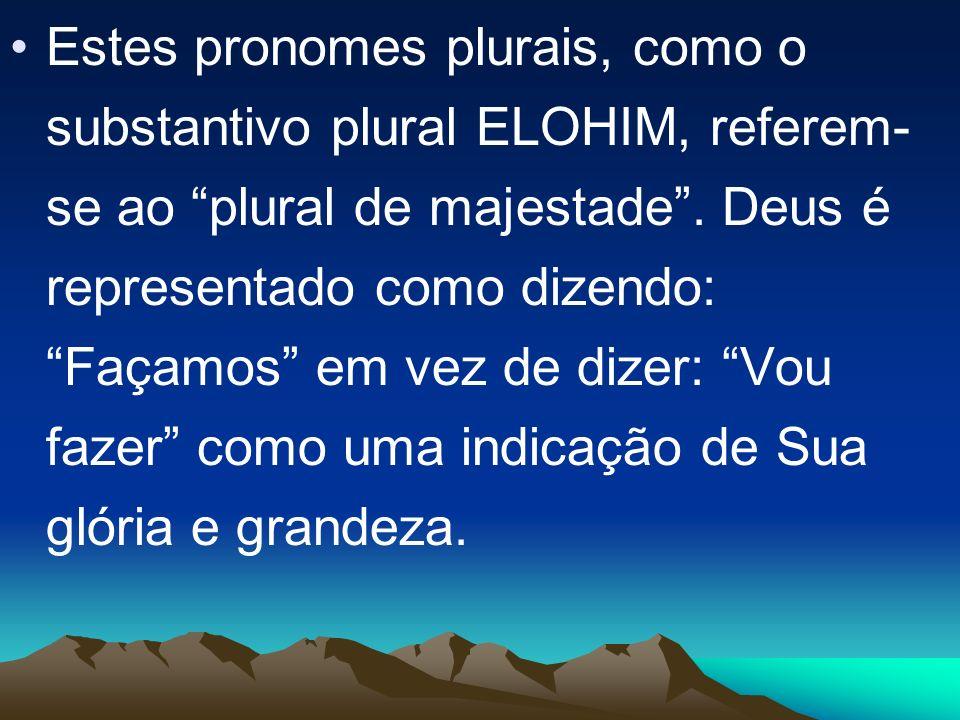 Estes pronomes plurais, como o substantivo plural ELOHIM, referem-se ao plural de majestade .