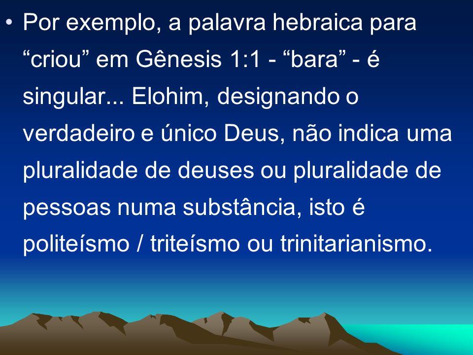Por exemplo, a palavra hebraica para criou em Gênesis 1:1 - bara - é singular...