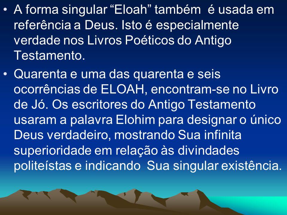 A forma singular Eloah também é usada em referência a Deus