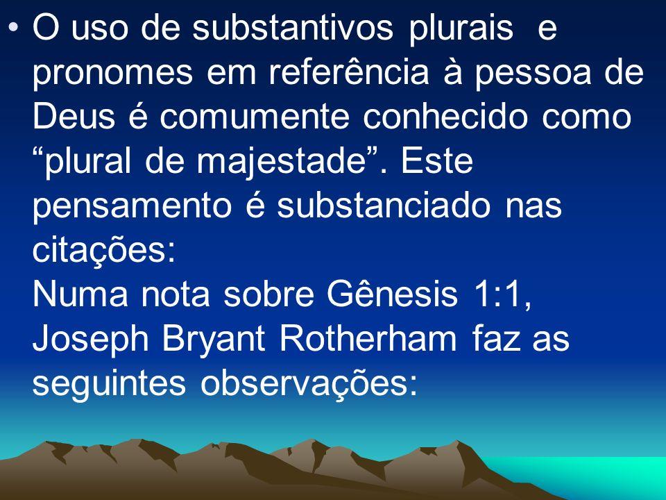 O uso de substantivos plurais e pronomes em referência à pessoa de Deus é comumente conhecido como plural de majestade .