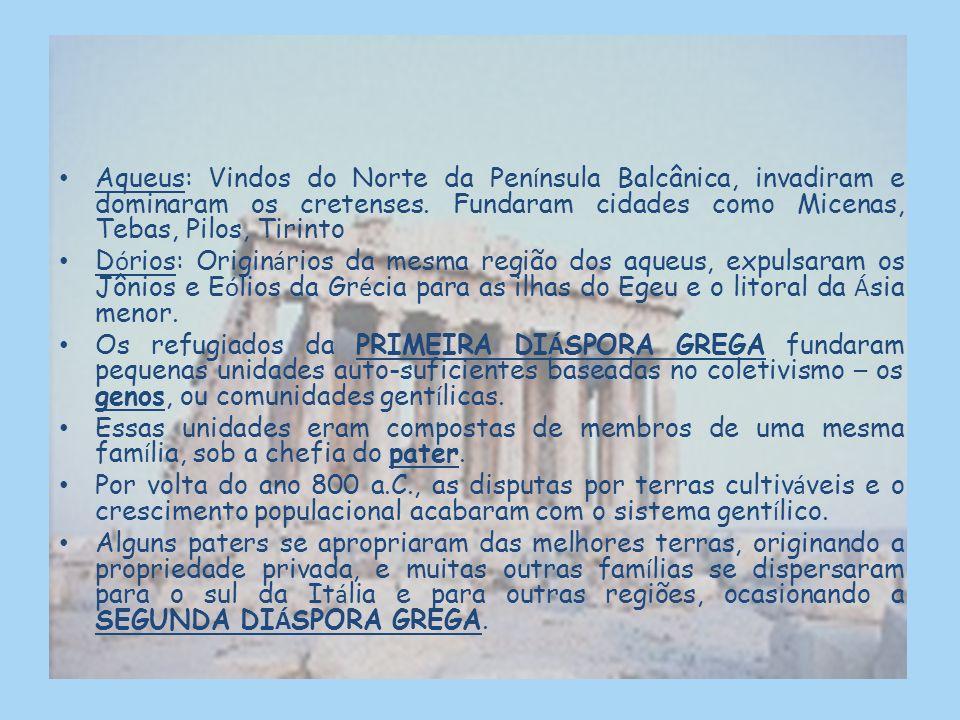 Aqueus: Vindos do Norte da Península Balcânica, invadiram e dominaram os cretenses. Fundaram cidades como Micenas, Tebas, Pilos, Tirinto