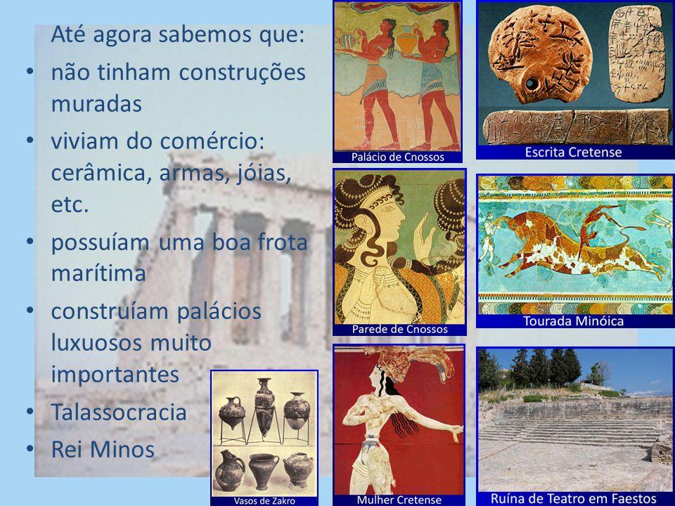 Até agora sabemos que: não tinham construções muradas. viviam do comércio: cerâmica, armas, jóias, etc.