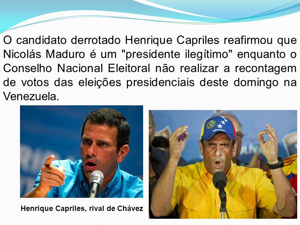 O candidato derrotado Henrique Capriles reafirmou que Nicolás Maduro é um presidente ilegítimo enquanto o Conselho Nacional Eleitoral não realizar a recontagem de votos das eleições presidenciais deste domingo na Venezuela.