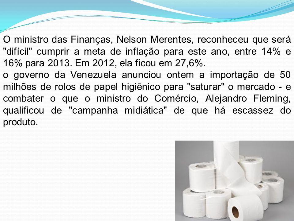 O ministro das Finanças, Nelson Merentes, reconheceu que será difícil cumprir a meta de inflação para este ano, entre 14% e 16% para 2013. Em 2012, ela ficou em 27,6%.