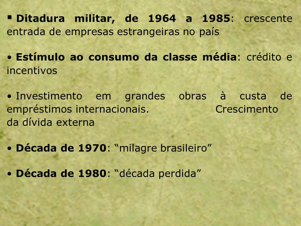 Ditadura militar, de 1964 a 1985: crescente entrada de empresas estrangeiras no país