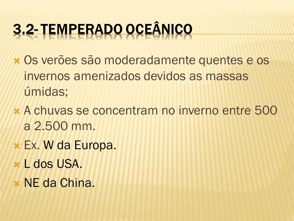 3.2- Temperado OceânicoOs verões são moderadamente quentes e os invernos amenizados devidos as massas úmidas;