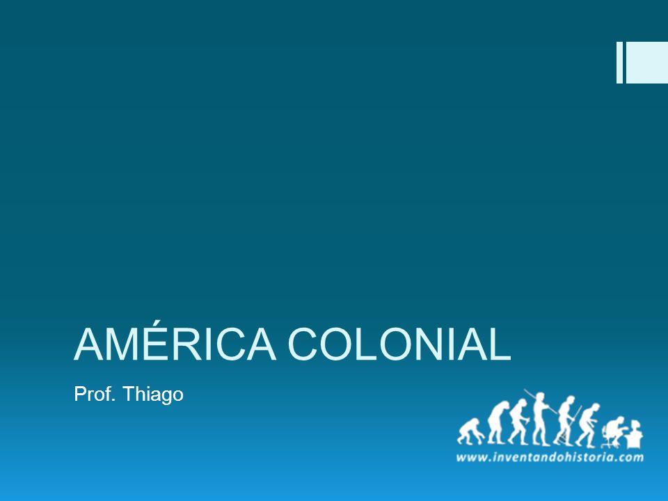 AMÉRICA COLONIAL Prof. Thiago