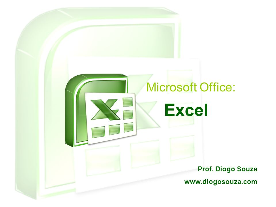 Microsoft Office: Excel Prof. Diogo Souza www.diogosouza.com