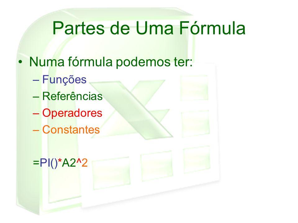Partes de Uma Fórmula Numa fórmula podemos ter: Funções Referências