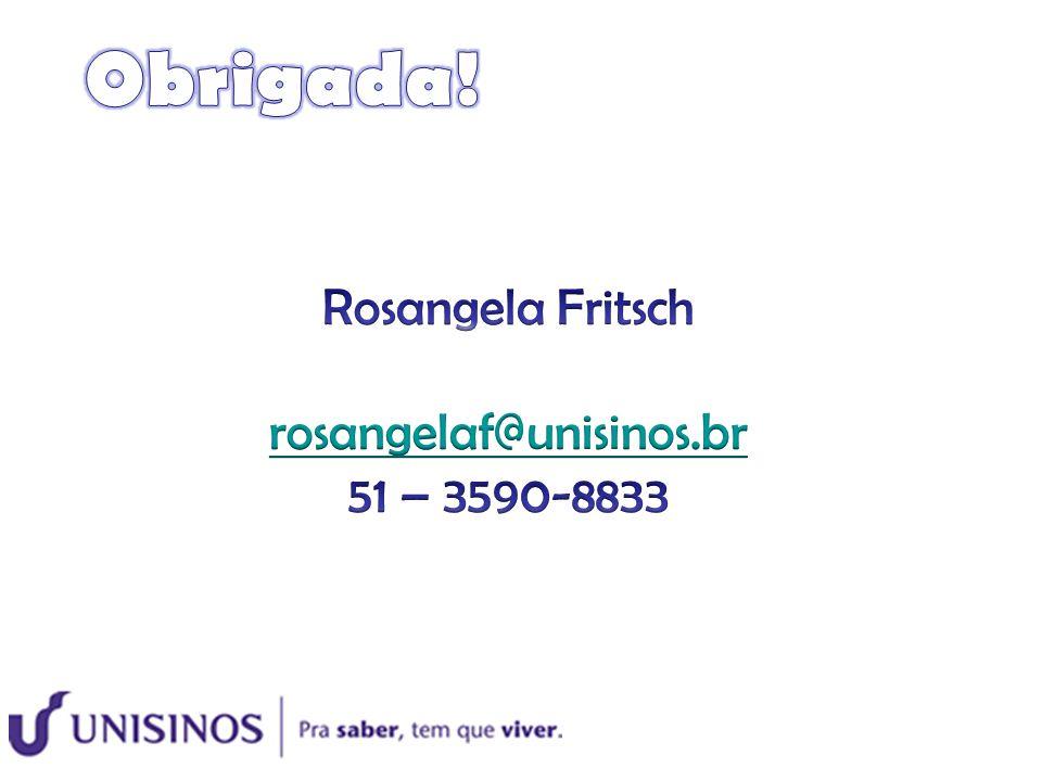 Obrigada! Rosangela Fritsch rosangelaf@unisinos.br 51 – 3590-8833