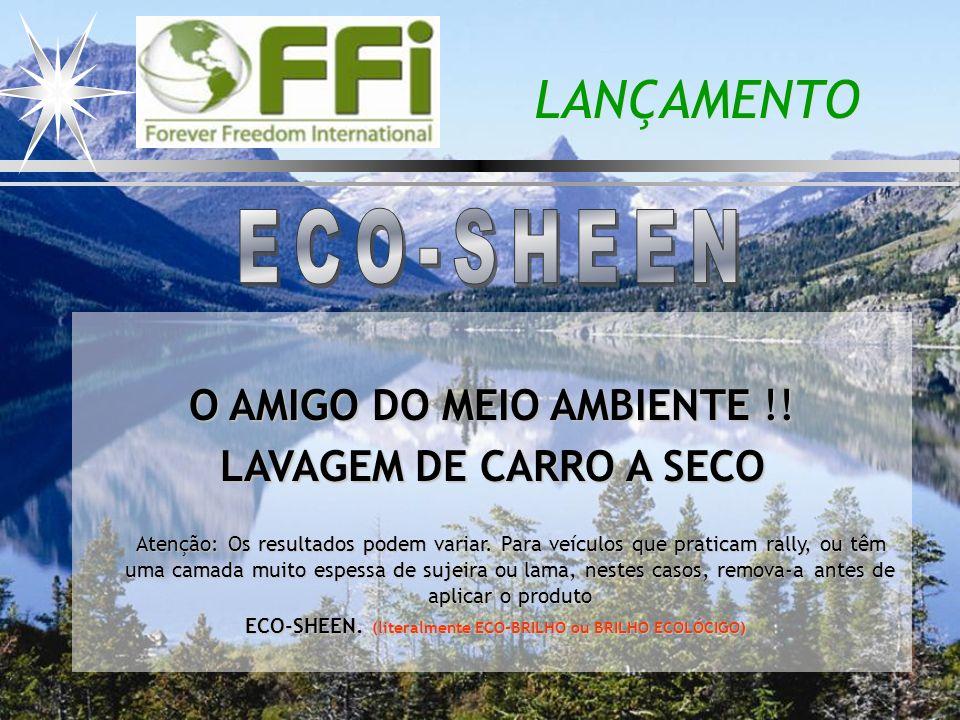 LANÇAMENTO ECO-SHEEN O AMIGO DO MEIO AMBIENTE !!