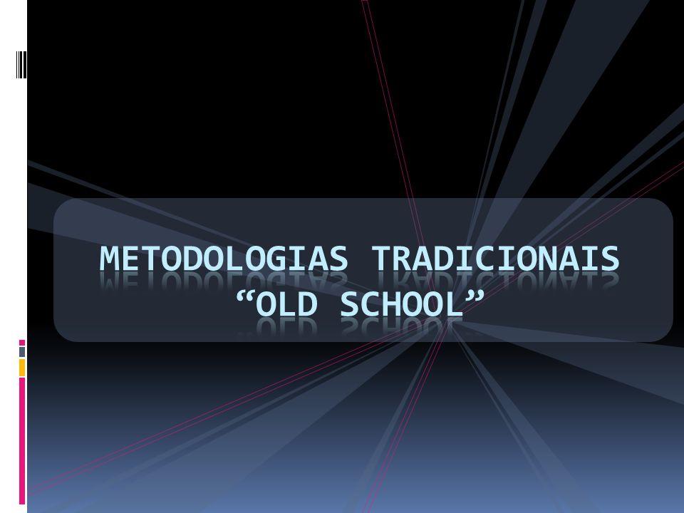 Metodologias Tradicionais Old School