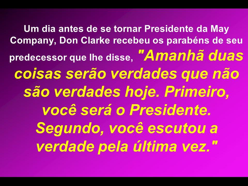Um dia antes de se tornar Presidente da May Company, Don Clarke recebeu os parabéns de seu predecessor que lhe disse, Amanhã duas coisas serão verdades que não são verdades hoje.