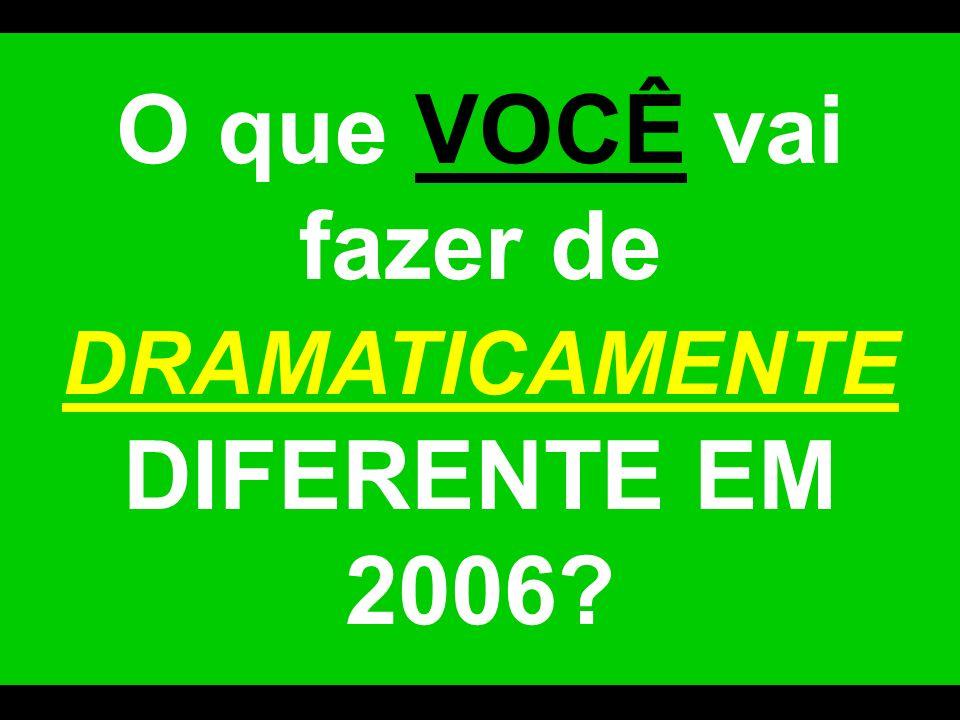O que VOCÊ vai fazer de DRAMATICAMENTE DIFERENTE EM 2006