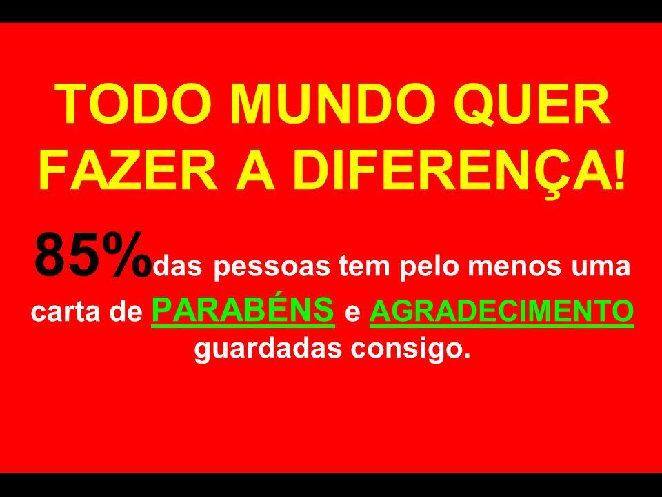 TODO MUNDO QUER FAZER A DIFERENÇA!