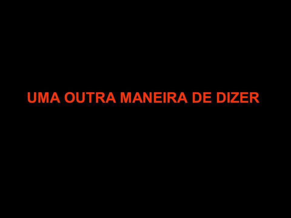 UMA OUTRA MANEIRA DE DIZER