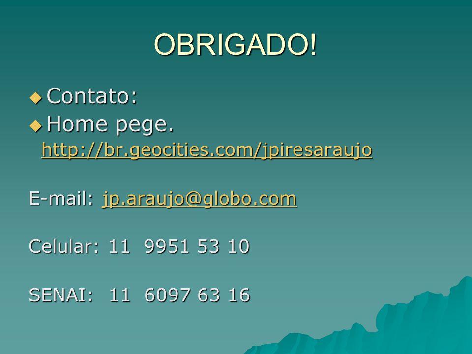 OBRIGADO! Contato: Home pege. http://br.geocities.com/jpiresaraujo