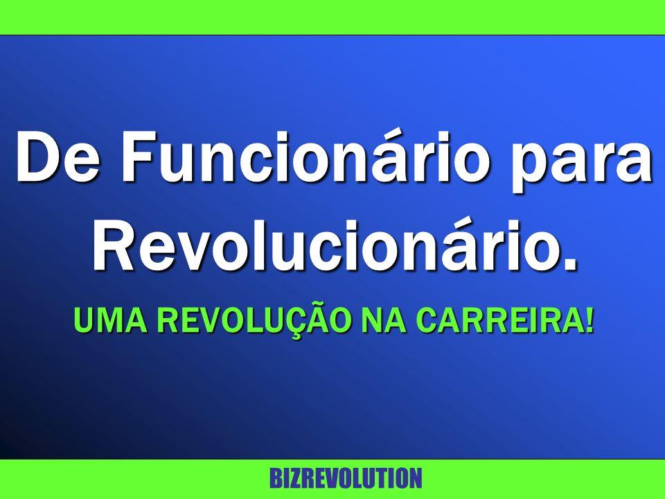 De Funcionário para Revolucionário. UMA REVOLUÇÃO NA CARREIRA!