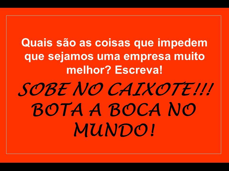 SOBE NO CAIXOTE!!! BOTA A BOCA NO MUNDO!