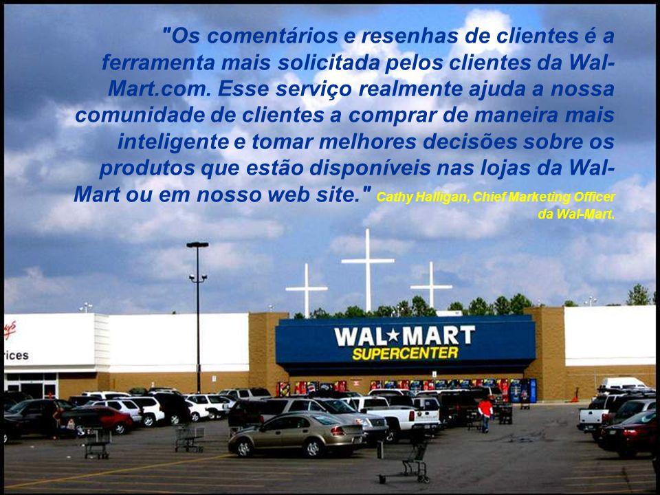 Os comentários e resenhas de clientes é a ferramenta mais solicitada pelos clientes da Wal-Mart.com.