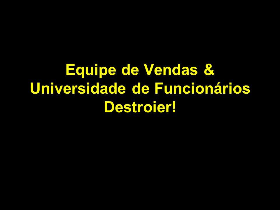 Equipe de Vendas & Universidade de Funcionários Destroier!