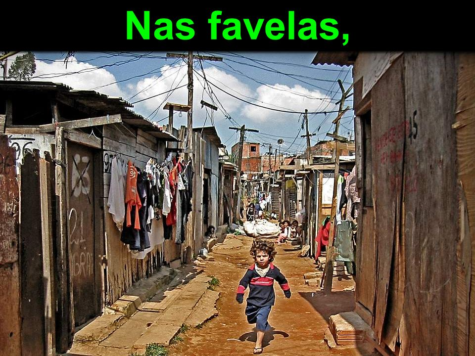 Nas favelas,