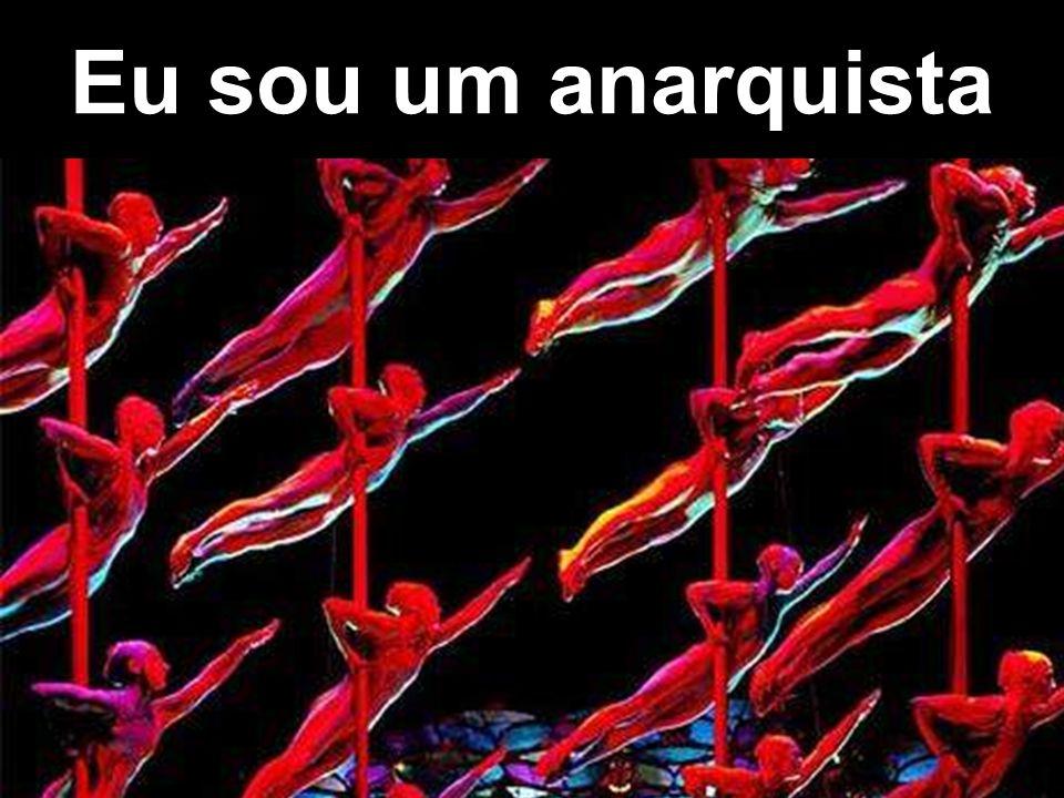 Eu sou um anarquista