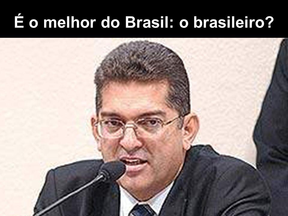 É o melhor do Brasil: o brasileiro