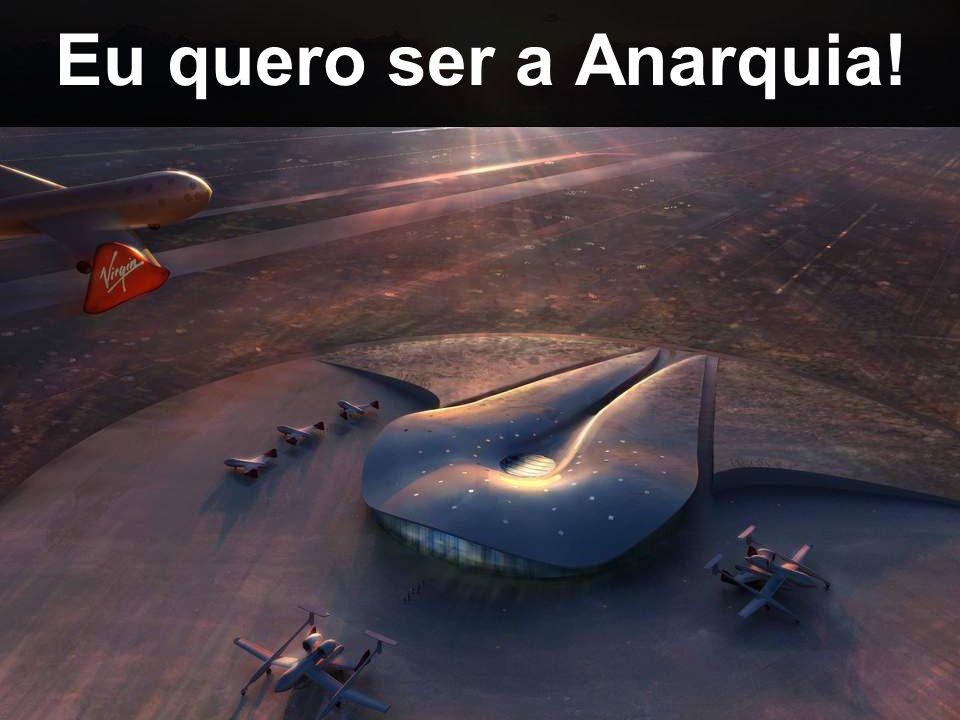 Eu quero ser a Anarquia!