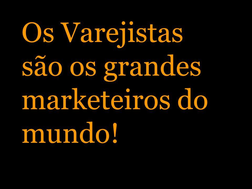 Os Varejistas são os grandes marketeiros do mundo!