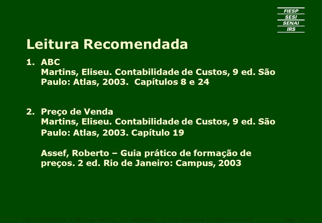 Leitura Recomendada ABC Martins, Eliseu. Contabilidade de Custos, 9 ed. São Paulo: Atlas, 2003. Capítulos 8 e 24.
