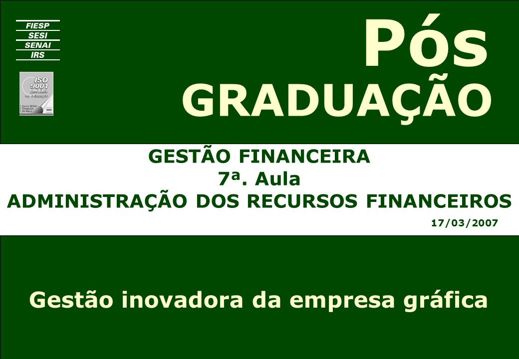 GESTÃO FINANCEIRA 7ª. Aula ADMINISTRAÇÃO DOS RECURSOS FINANCEIROS
