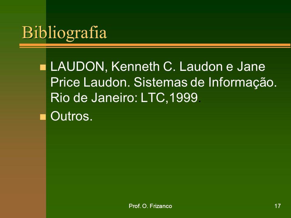 Bibliografia LAUDON, Kenneth C. Laudon e Jane Price Laudon. Sistemas de Informação. Rio de Janeiro: LTC,1999.