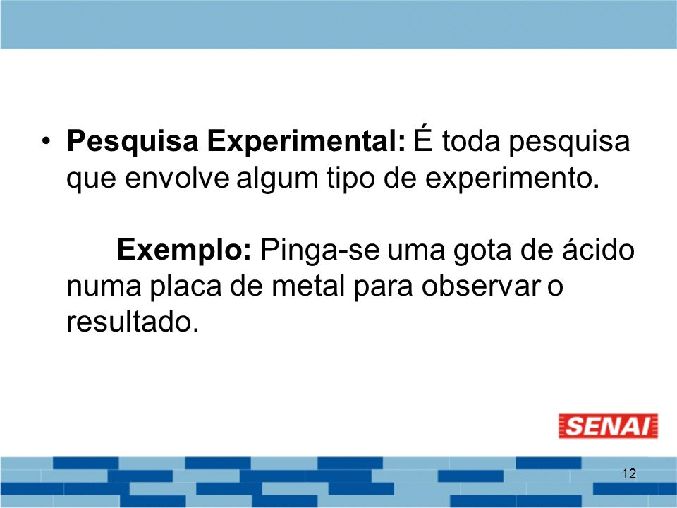 Pesquisa Experimental: É toda pesquisa que envolve algum tipo de experimento.