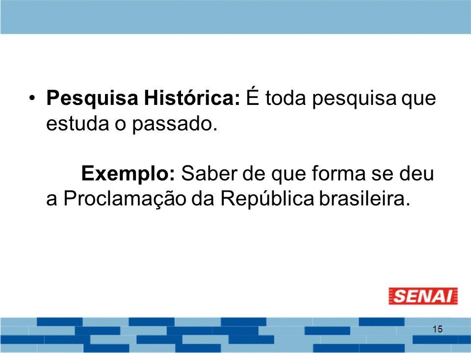 Pesquisa Histórica: É toda pesquisa que estuda o passado