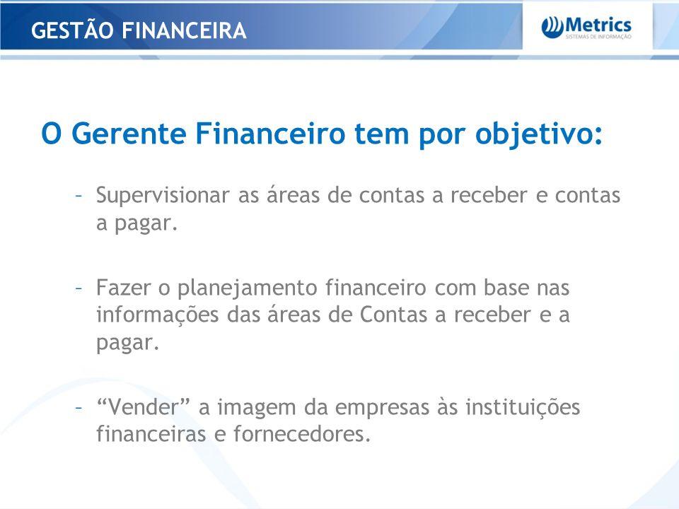 O Gerente Financeiro tem por objetivo: